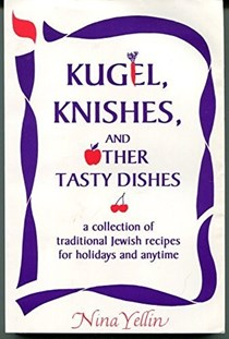 Kugel, Knishes, and Other Tasty Dishes: A Collection of 280 Traditional Jewish Recipes for Holidays and Anytime, 125 Are for Kugel