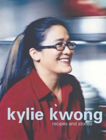 Kylie Kwong, Recipes and Stories