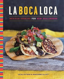 La Boca Loca: Mexican Cooking for New Zealanders