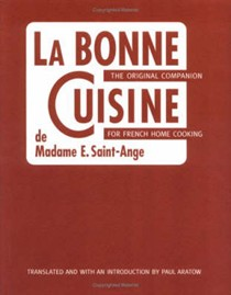 La Bonne Cuisine of Madame E. Saint-Ange: The Essential Companion For Authentic French Cooking