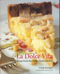 La Dolce Vita: Sweet Things from the Italian Home Kitchen
