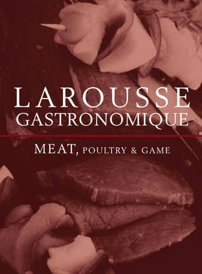 Larousse Gastronomique: Meat, Poultry & Game