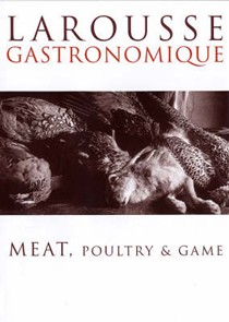 Larousse Gastronomique: Meat, Poultry and Game