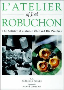 L'Atelier of Joël Robuchon : The Artistry of a Master Chef and His Proteges