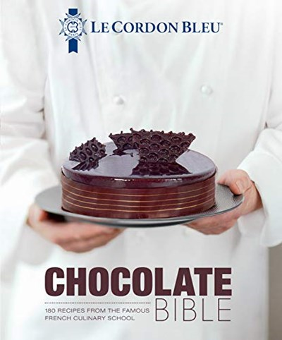 Le Cordon Bleu Chocolate Bible: 180 Recipes from the Famous French Culinary School