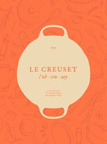 Le  Creuset: A Collection of Recipes from Our French Table