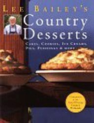 Lee Bailey's Country Desserts: Cakes, Cookies, Ice Creams, Pies, Puddings & More