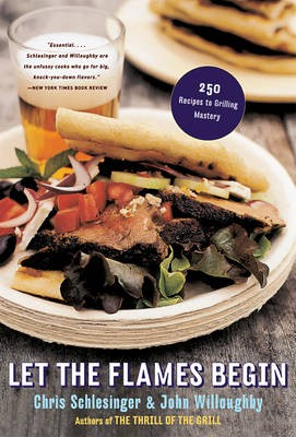 Let The Flames Begin, Second Edition: 250 Recipes to Grilling Mastery