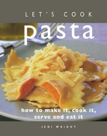Let's Cook Pasta: How to Make it, Cook it, Serve and Eat it