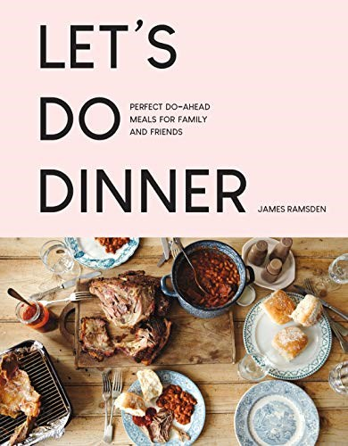 Let's Do Dinner: Perfect Do-Ahead Meals for Family and Friends