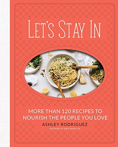 Let's Stay In: More than 120 Recipes to Nourish the People You Love