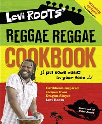 Levi Roots' Reggae Reggae Cookbook: Caribbean-Inspired Recipes from Dragon-Slayer Levi Roots