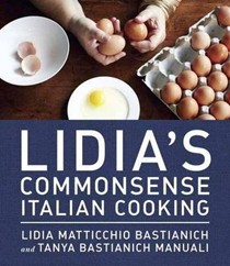 Lidia's Commonsense Italian Cooking: 150 Delicious and Simple Recipes Everyone Can Master
