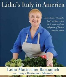 Lidia's Italy in America: More Than 175 Lovely, Tasty Recipes—and Their Stories—from All Parts of Italian America Today