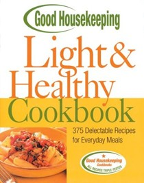 Light and Healthy Cookbook: 375 Delectable Recipes for Everyday Meals from the Editors of Good Housekeeping