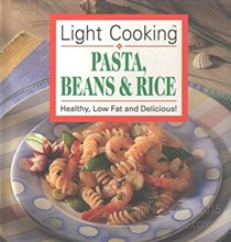 Light Cooking - Pasta, Beans & Rice: Healthy, Low Fat and Delicious