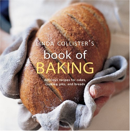 Linda Collister's Book of Baking: Delicious Recipes for Cakes, Cookies, Pies, and Breads