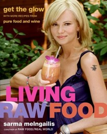 Living Raw Food: Get the Glow with 100 More Recipes from Pure Food and Wine