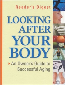 Looking After Your Body: An Owner's Guide To Successful Aging