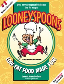 Looneyspoons: Low-Fat Food Made Fun!: Over 150 Outrageously Delicious Low-Fat Recipes