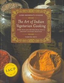Lord Krishna's Cuisine: The Art of Indian Vegetarian Cooking: More Than 500 Recipes from India's Greatest Culinary Tradition