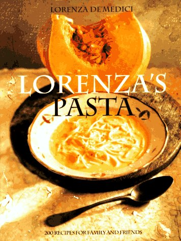 Lorenza's Pasta: 200 Recipes for Family and Friends