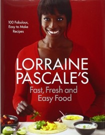 Lorraine Pascale's Fast, Fresh and Easy Food: 100 Fabulous, Easy to Make Recipes