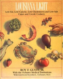 Louisiana Light: Low-fat, Low-calorie, Low-cholesterol and Low-salt Cajun and Creole Cookery