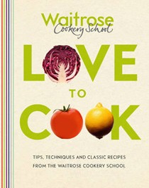 Love to Cook: Tips, Techniques and Classic Recipes from the Waitrose Cookery School