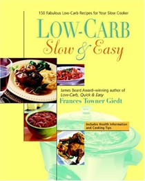 Low-Carb, Slow & Easy: 150 Fabulous Low-Carb Recipes For Your Slow Cooker