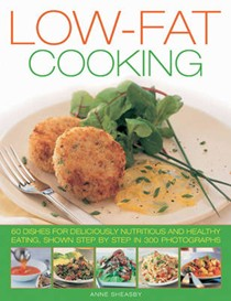 Low Fat Cooking: 60 Dishes for Deliciously Nutritious and Healthy Eating