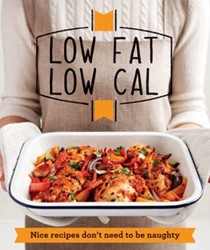 Low Fat Low Cal: Nice Recipes Don't Need to Be Naughty