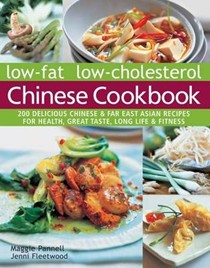 Low-Fat Low-Cholesterol Chinese Cookbook: 200 Delicious Chinese and Far East Asian Recipes for Health, Great Taste, Long Life, and Fitness