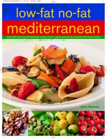 Low-Fat No-Fat Mediterranean: Over 200 inspiring and delicious recipes from a region famous for long life and active health
