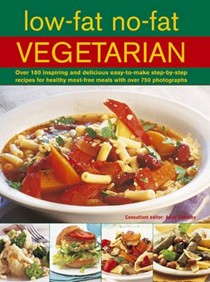 Low-fat No-fat Vegetarian: Over 180 Inspiring and Delicious Easy-to-make Step-by-step Recipes for Healthy Meat-free Meals with Over 750 Photographs