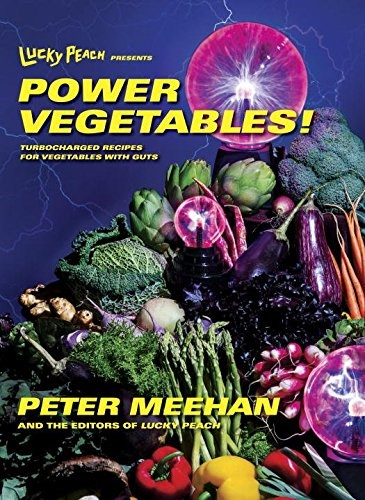Lucky Peach Presents Power Vegetables! : Turbocharged Recipes for Vegetables with Guts