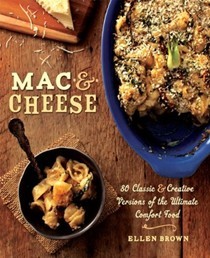 Mac & Cheese: 80 Classic and Creative Versions of the Ultimate Comfort Food
