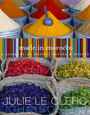 Made in Morocco: A Journey of Exotic Tastes & Places