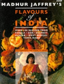 Madhur Jaffrey's Flavours of India: Over 130 Recipes from Kerala, Goa, Gujarat, Punjab, West Bengal, Tamil Nadu