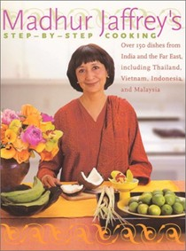 Madhur Jaffrey's Step-by-Step Cooking: Over 150 Dishes from India and the Far East, Including Thailand, Indonesia, and Malaysia