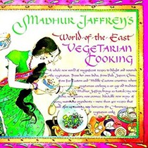 Madhur Jaffrey's World of the East Vegetarian Cooking