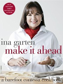 Make It Ahead: A Barefoot Contessa Book