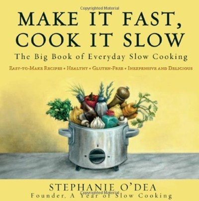 Make It Fast, Cook It Slow: The Big Book of Everyday Slow Cooking