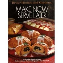 Make Now Serve Later Recipes (Better Homes and Gardens)