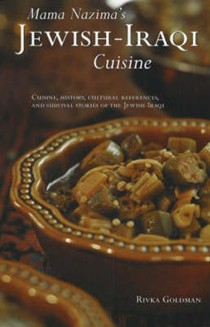 Mama Nazima's Jewish Iraqi Cuisine: Cuisine, History, Cultural References and Survival Stories of the Jewish-Iraqi