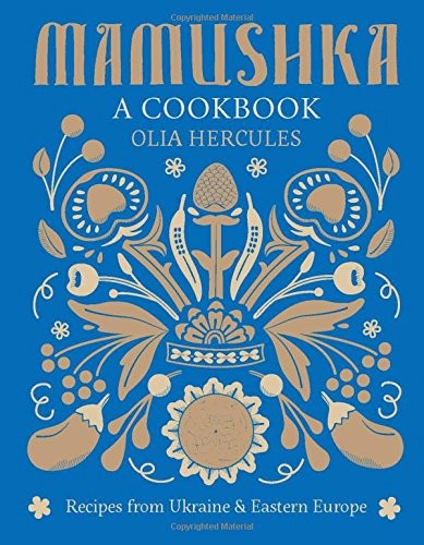 Mamushka: A Cookbook: Recipes from Ukraine & Eastern Europe