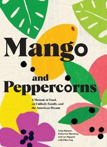 Mango and Peppercorns: A Memoir of Food, an Unlikely Family, and the American Dream
