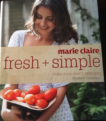 Marie Claire: Fresh + Simple: Fresh Food Simply Prepared
