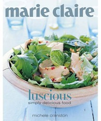 Marie Claire: Luscious: Simply Delicious Food