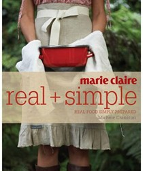 Marie Claire: Real + Simple: Real Food Simply Prepared